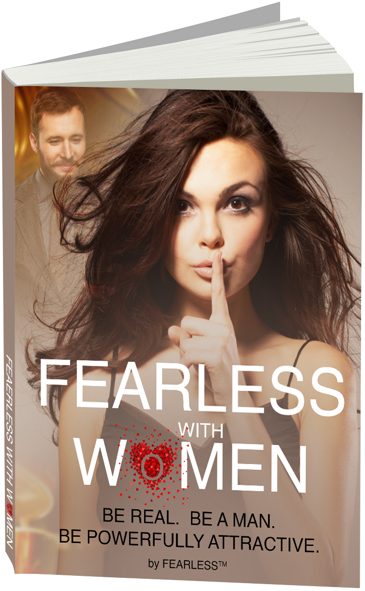 FEARLESS with Women eBook - Be Real. Be A Man. Be Powerfully Attractive