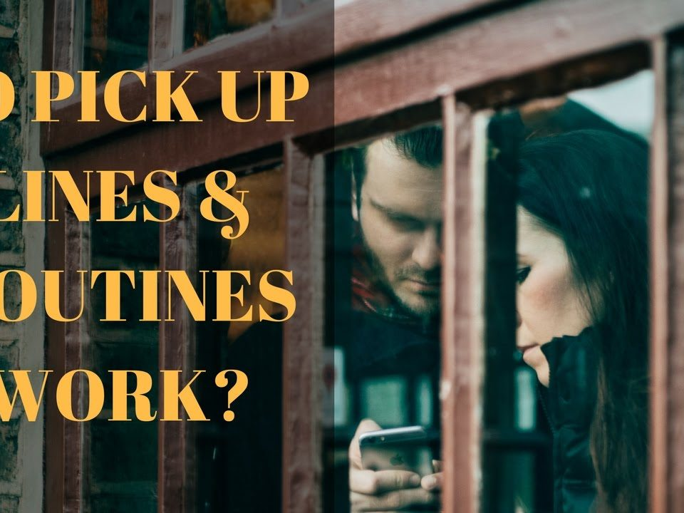 Do Pick-Up Lines, Techniques and Routines Work?