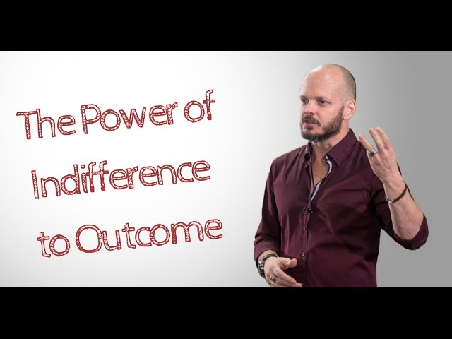 Getting Results- The Power of Indifference to Outcome and Letting Go