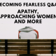 Dealing with Apathy, Approaching Women and More | Becoming FEARLESS Q&A