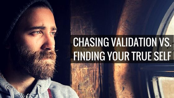 Chasing Validation vs. Finding Your True self