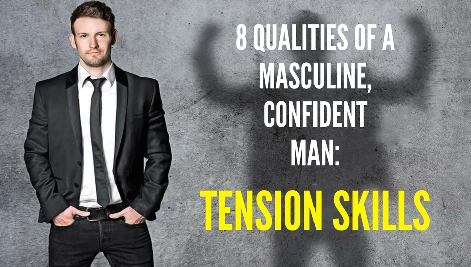8 QUALITIES OF A MASCULINE, CONFIDENT MAN-tension 4