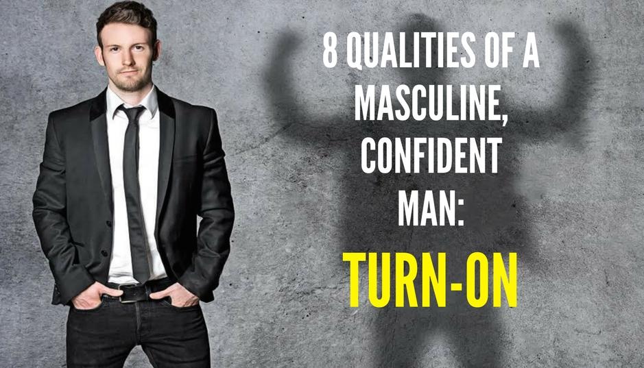 8 QUALITIES OF A MASCULINE, CONFIDENT MAN-TURNON