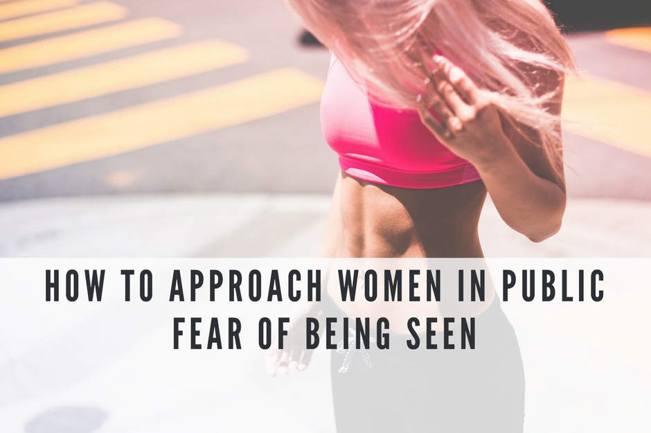 How to Approach a Woman in Public - Fear of Being Seen | Fearless Q&A